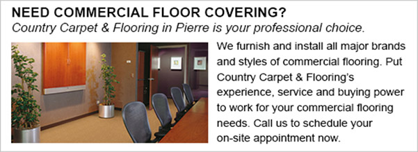 Country Carpet & Flooring in Pierre is your professional choice for all of your commercial flooring needs!